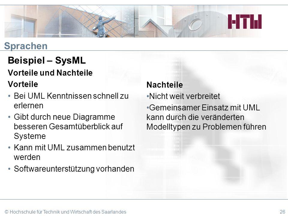 Sprachen Beispiel – SysML Vorteile und Nachteile Vorteile Bei UML Kenntnissen schnell zu erlernen Gibt durch neue Diagramme besseren Gesamtüberblick a