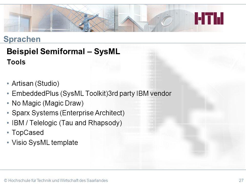 Sprachen Beispiel Semiformal – SysML Tools Artisan (Studio) EmbeddedPlus (SysML Toolkit)3rd party IBM vendor No Magic (Magic Draw) Sparx Systems (Ente