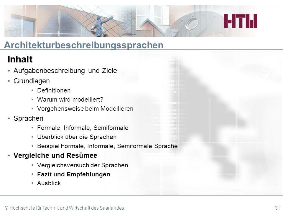 © Hochschule für Technik und Wirtschaft des Saarlandes31 Architekturbeschreibungssprachen Inhalt Aufgabenbeschreibung und Ziele Grundlagen Definitione