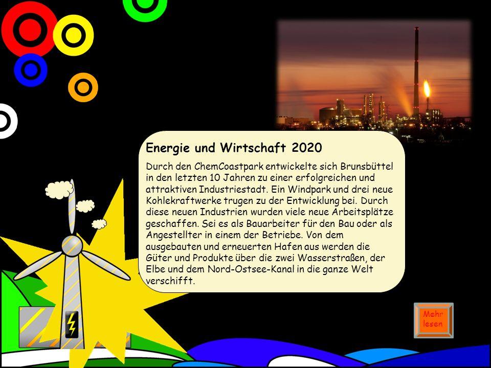 Energie und Wirtschaft 2020 Durch den ChemCoastpark entwickelte sich Brunsbüttel in den letzten 10 Jahren zu einer erfolgreichen und attraktiven Industriestadt.