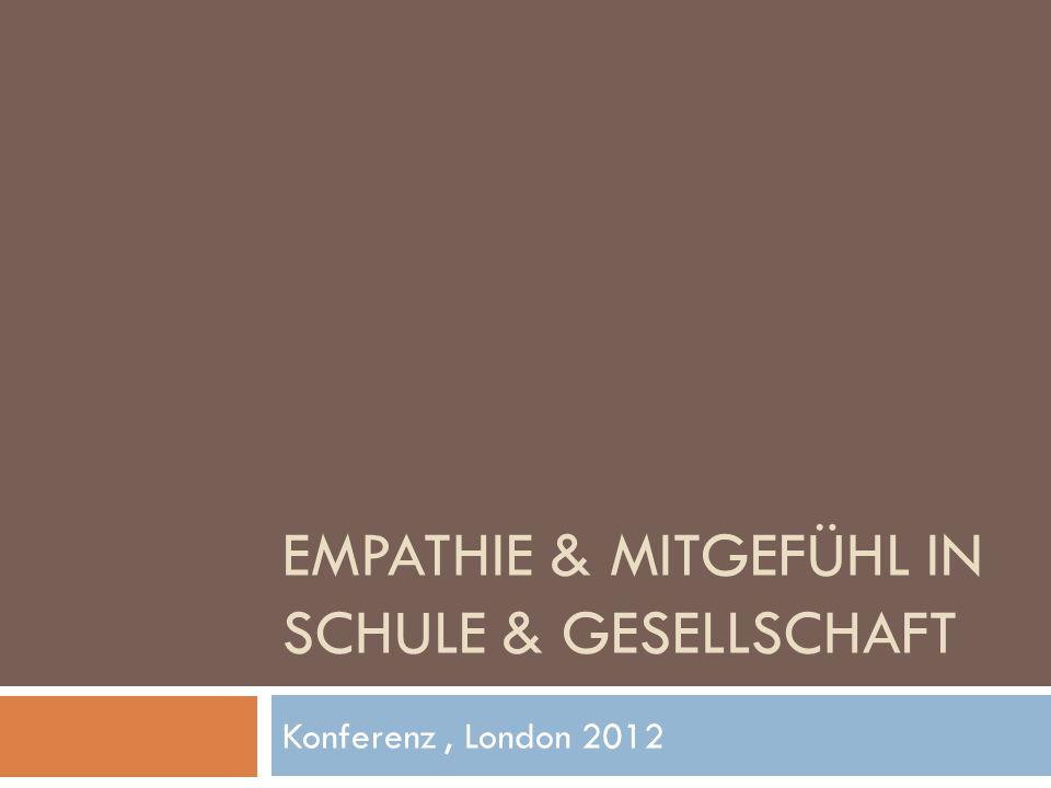 EMPATHIE & MITGEFÜHL IN SCHULE & GESELLSCHAFT Konferenz, London 2012
