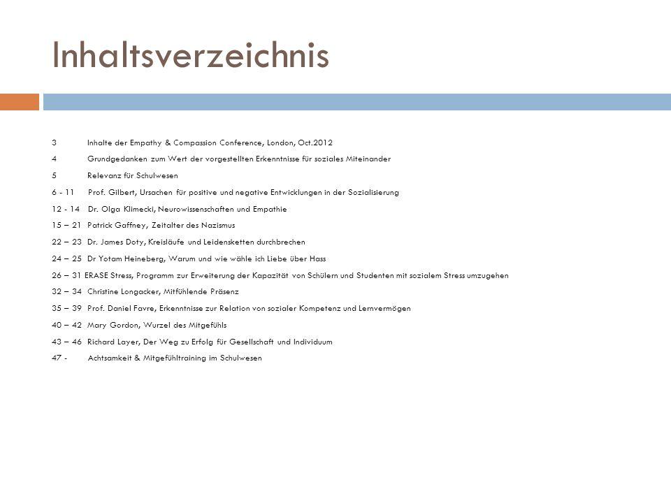 Inhaltsverzeichnis 3 Inhalte der Empathy & Compassion Conference, London, Oct.2012 4 Grundgedanken zum Wert der vorgestellten Erkenntnisse für soziale