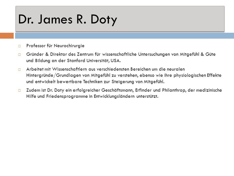Dr. James R. Doty Professor für Neurochirurgie Gründer & Direktor des Zentrum für wissenschaftliche Untersuchungen von Mitgefühl & Güte und Bildung an