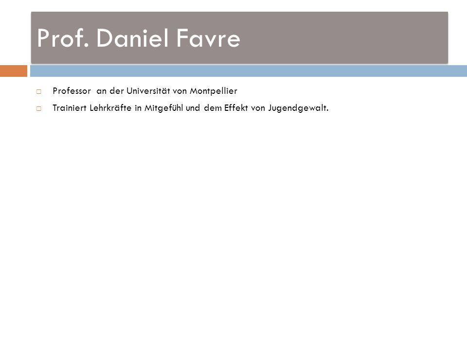 Prof. Daniel Favre Professor an der Universität von Montpellier Trainiert Lehrkräfte in Mitgefühl und dem Effekt von Jugendgewalt.