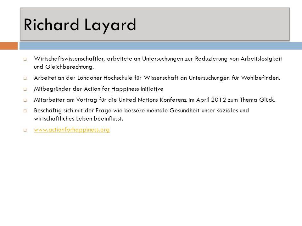 Richard Layard Wirtschaftswissenschaftler, arbeitete an Untersuchungen zur Reduzierung von Arbeitslosigkeit und Gleichberechtung. Arbeitet an der Lond