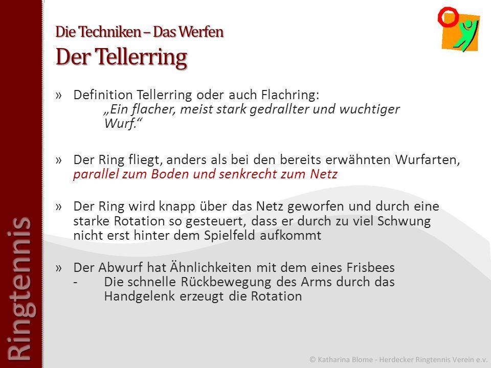 Die Techniken – Das Werfen Der Tellerring »Definition Tellerring oder auch Flachring: Ein flacher, meist stark gedrallter und wuchtiger Wurf.