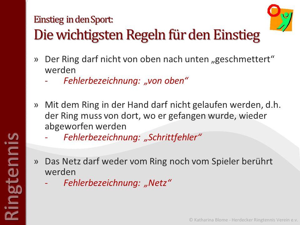 Einstieg in den Sport: Die wichtigsten Regeln für den Einstieg »Der Ring darf nicht von oben nach unten geschmettert werden -Fehlerbezeichnung: von oben »Mit dem Ring in der Hand darf nicht gelaufen werden, d.h.