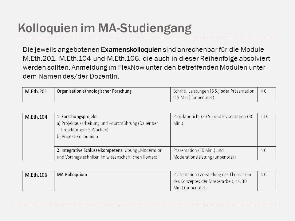 Kolloquien im MA-Studiengang Die jeweils angebotenen Examenskolloquien sind anrechenbar für die Module M.Eth.201, M.Eth.104 und M.Eth.106, die auch in dieser Reihenfolge absolviert werden sollten.