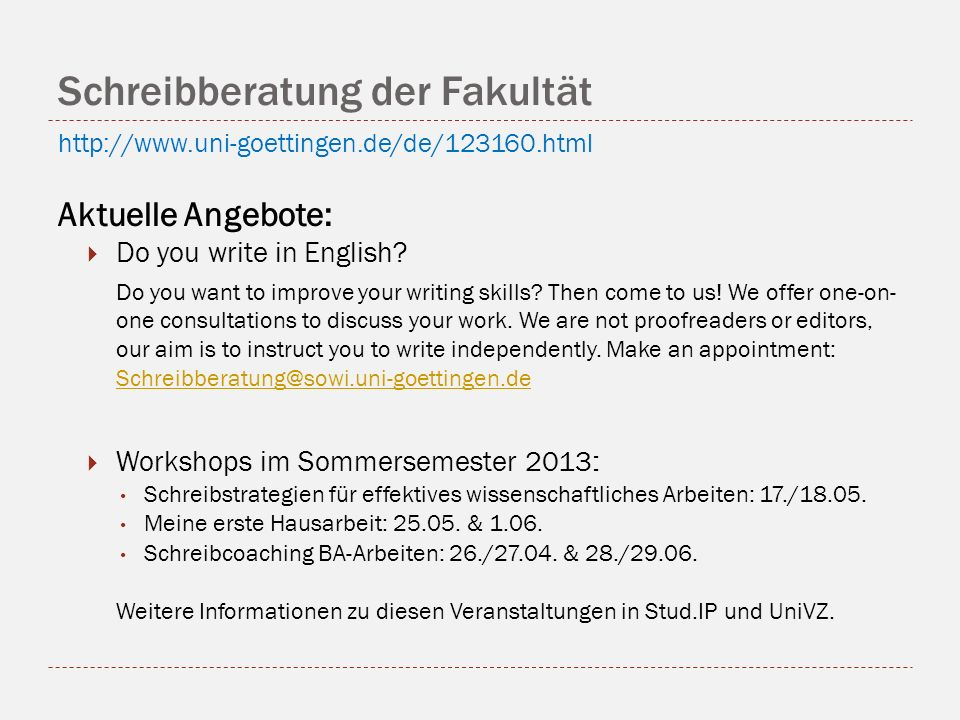 Schreibberatung der Fakultät http://www.uni-goettingen.de/de/123160.html Aktuelle Angebote: Do you write in English? Do you want to improve your writi