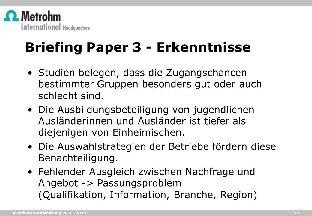 15 Plattform Berufsbildung 28.11.2013 Briefing Paper 3 - Erkenntnisse Studien belegen, dass die Zugangschancen bestimmter Gruppen besonders gut oder a