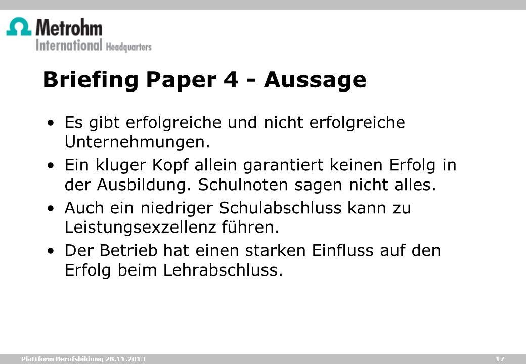 17 Plattform Berufsbildung 28.11.2013 Briefing Paper 4 - Aussage Es gibt erfolgreiche und nicht erfolgreiche Unternehmungen. Ein kluger Kopf allein ga