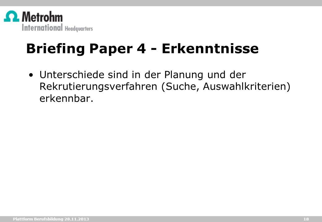 18 Plattform Berufsbildung 28.11.2013 Briefing Paper 4 - Erkenntnisse Unterschiede sind in der Planung und der Rekrutierungsverfahren (Suche, Auswahlk