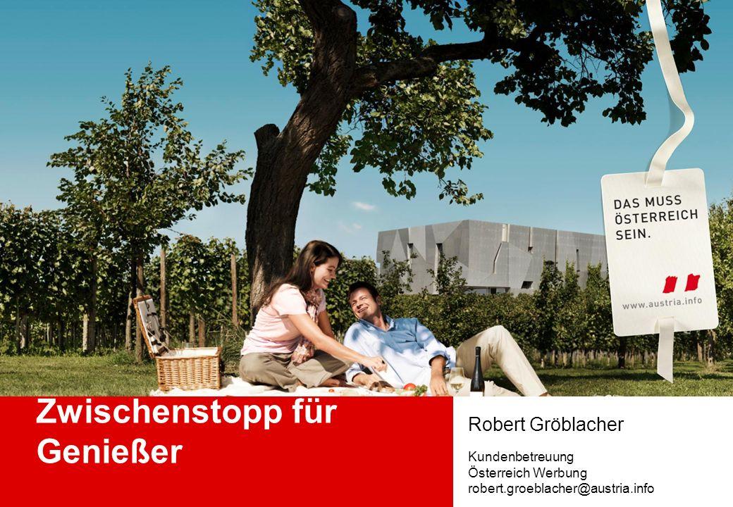 Zwischenstopp für Genießer Robert Gröblacher Kundenbetreuung Österreich Werbung robert.groeblacher@austria.info