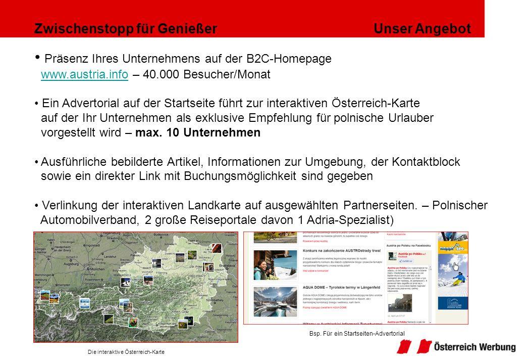 Zwischenstopp für Genießer Unser Angebot Präsenz Ihres Unternehmens auf der B2C-Homepage www.austria.info – 40.000 Besucher/Monatwww.austria.info Ein