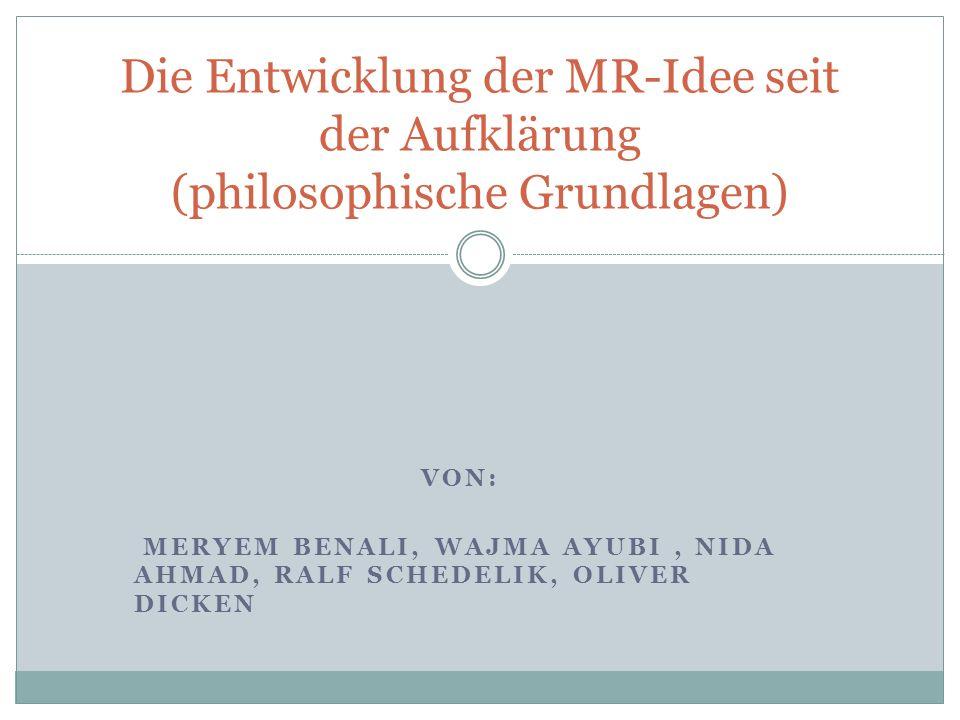 VON: MERYEM BENALI, WAJMA AYUBI, NIDA AHMAD, RALF SCHEDELIK, OLIVER DICKEN Die Entwicklung der MR-Idee seit der Aufklärung (philosophische Grundlagen)