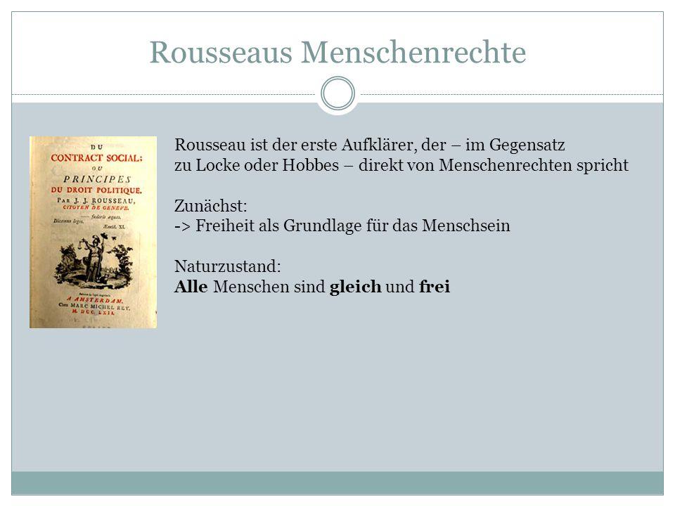 Rousseaus Menschenrechte Rousseau ist der erste Aufklärer, der – im Gegensatz zu Locke oder Hobbes – direkt von Menschenrechten spricht Zunächst: -> F