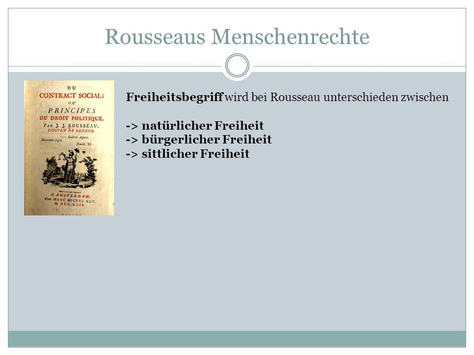 Rousseaus Menschenrechte Freiheitsbegriff wird bei Rousseau unterschieden zwischen -> natürlicher Freiheit -> bürgerlicher Freiheit -> sittlicher Frei