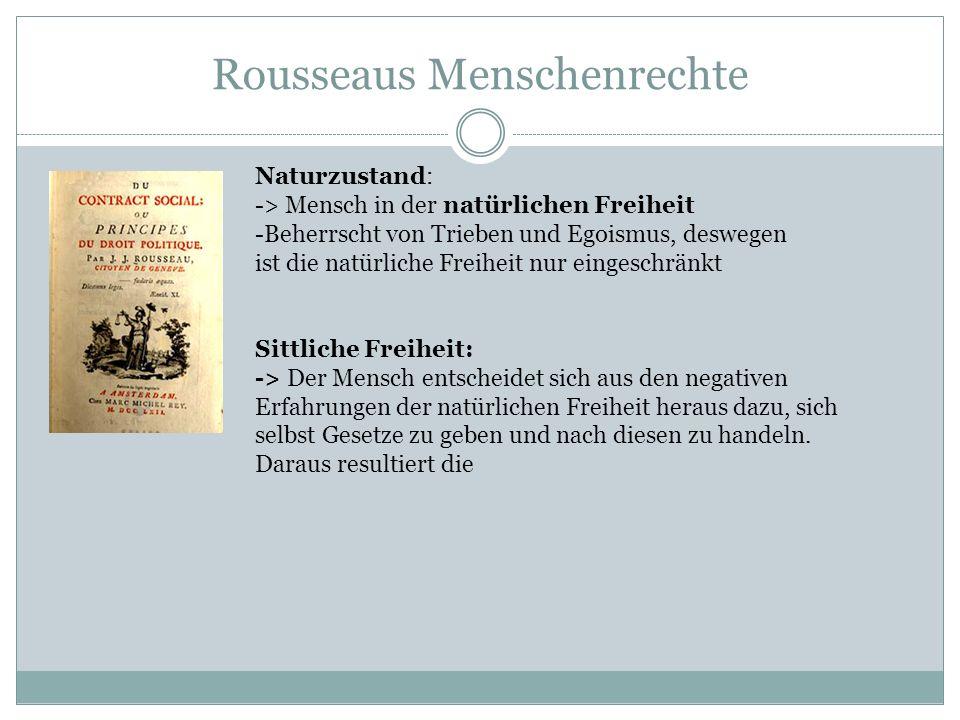 Rousseaus Menschenrechte Naturzustand: -> Mensch in der natürlichen Freiheit -Beherrscht von Trieben und Egoismus, deswegen ist die natürliche Freihei