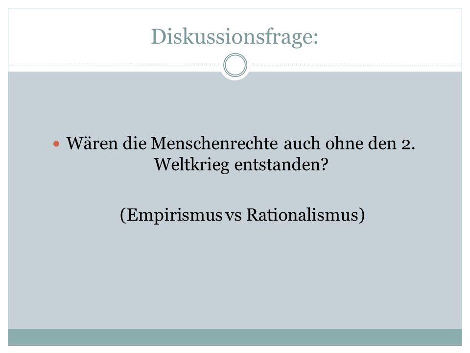 Diskussionsfrage: Wären die Menschenrechte auch ohne den 2. Weltkrieg entstanden? (Empirismus vs Rationalismus)