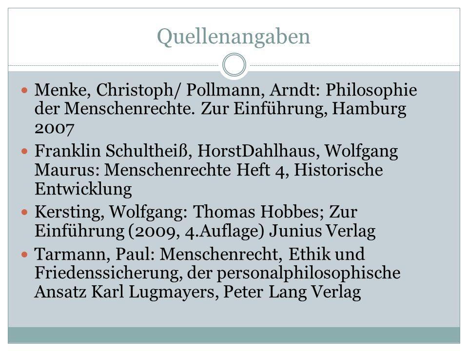Quellenangaben Menke, Christoph/ Pollmann, Arndt: Philosophie der Menschenrechte. Zur Einführung, Hamburg 2007 Franklin Schultheiß, HorstDahlhaus, Wol