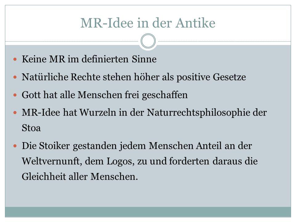 MR-Idee in der Antike Keine MR im definierten Sinne Natürliche Rechte stehen höher als positive Gesetze Gott hat alle Menschen frei geschaffen MR-Idee