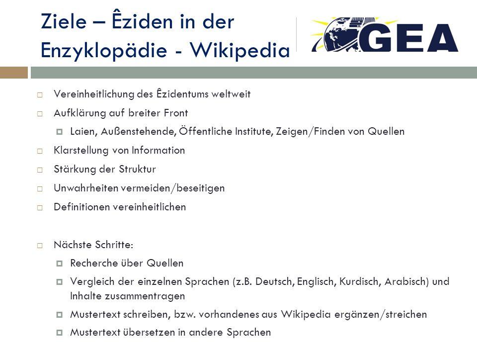 Ziele – Êziden in der Enzyklopädie - Wikipedia Vereinheitlichung des Êzidentums weltweit Aufklärung auf breiter Front Laien, Außenstehende, Öffentlich