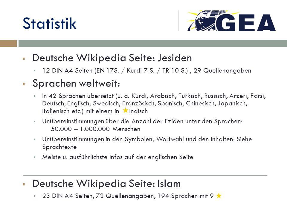 Statistik Deutsche Wikipedia Seite: Jesiden 12 DIN A4 Seiten (EN 17S. / Kurdi 7 S. / TR 10 S.), 29 Quellenangaben Sprachen weltweit: In 42 Sprachen üb