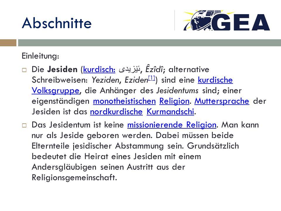 Abschnitte Einleitung: Die Jesiden (kurdisch: ئێزیدی, Êzîdî; alternative Schreibweisen: Yeziden, Eziden [1] ) sind eine kurdische Volksgruppe, die Anh