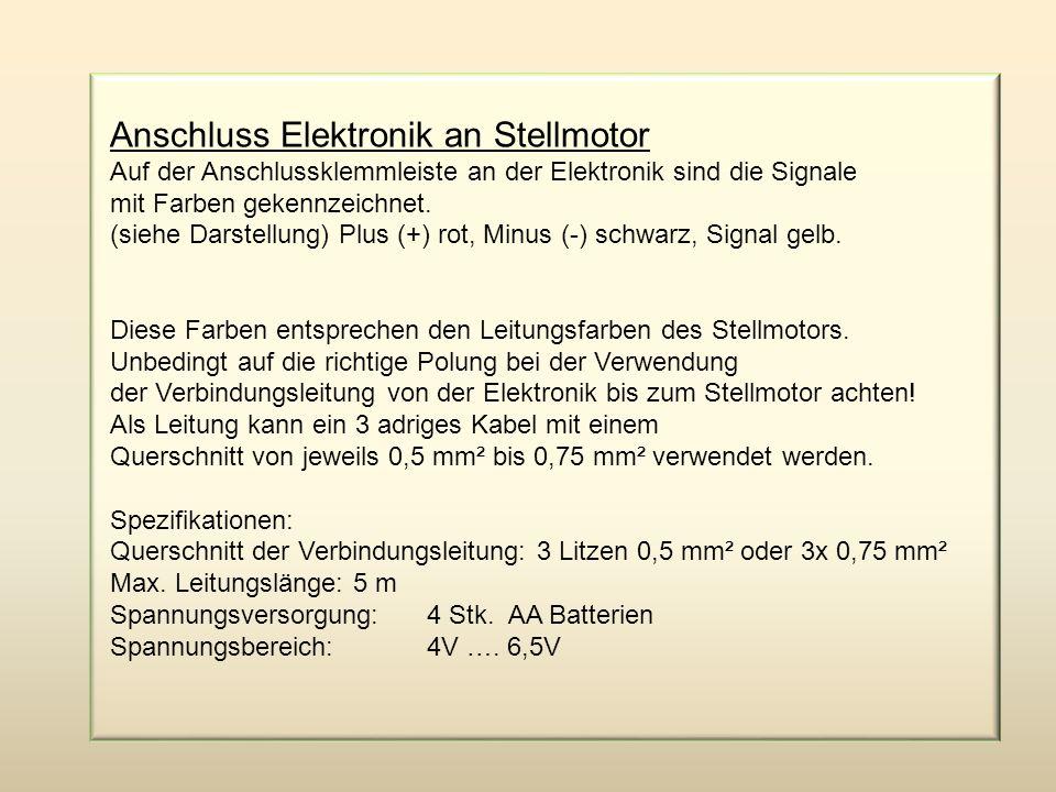 Anschluss Elektronik an Stellmotor Auf der Anschlussklemmleiste an der Elektronik sind die Signale mit Farben gekennzeichnet. (siehe Darstellung) Plus