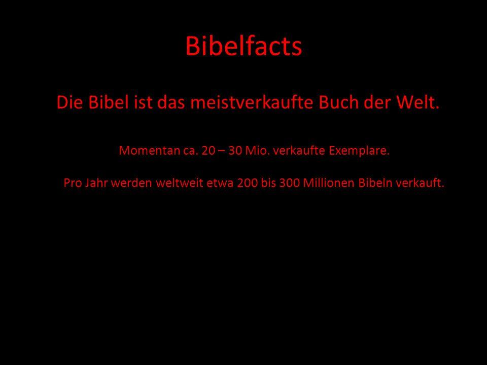 Bibelfacts Die Bibel ist das meistverkaufte Buch der Welt. Momentan ca. 20 – 30 Mio. verkaufte Exemplare. Pro Jahr werden weltweit etwa 200 bis 300 Mi