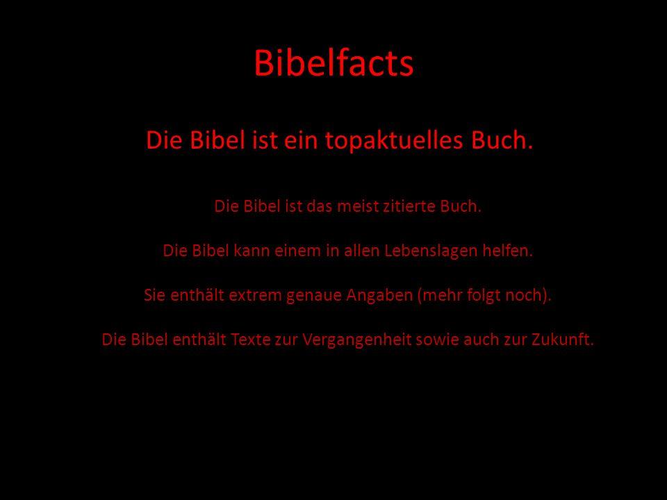 Bibelfacts Die Bibel ist ein topaktuelles Buch. Die Bibel ist das meist zitierte Buch. Die Bibel kann einem in allen Lebenslagen helfen. Sie enthält e