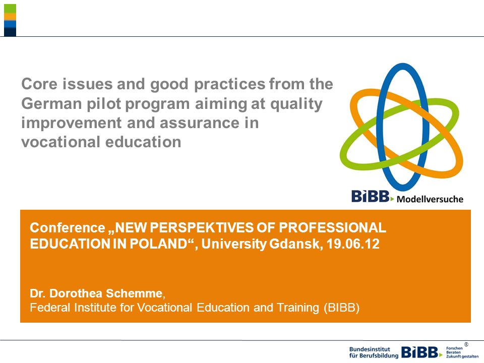 ® Core issues and good practices from the German pilot program aiming at quality improvement and assurance in vocational education Conference NEW PERS