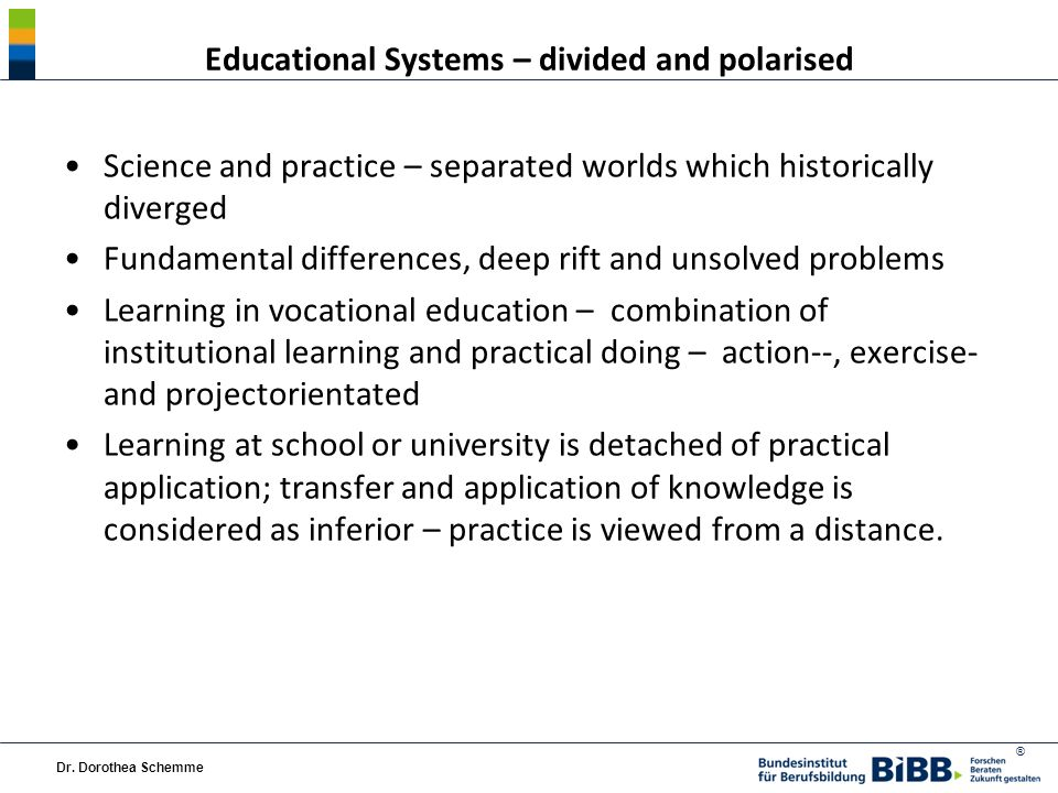 ® Undervaluation of Vocational Education Proof of intellectual inferiority, 2nd rate at school Qualification for performing, subordinate tasks Lowest level of education Theory-Practice-relation as conflict of hierarchy Additional actual problems like qualitydeficits and lack of qualified employees Demands of European-Quality-Framework (EQF).