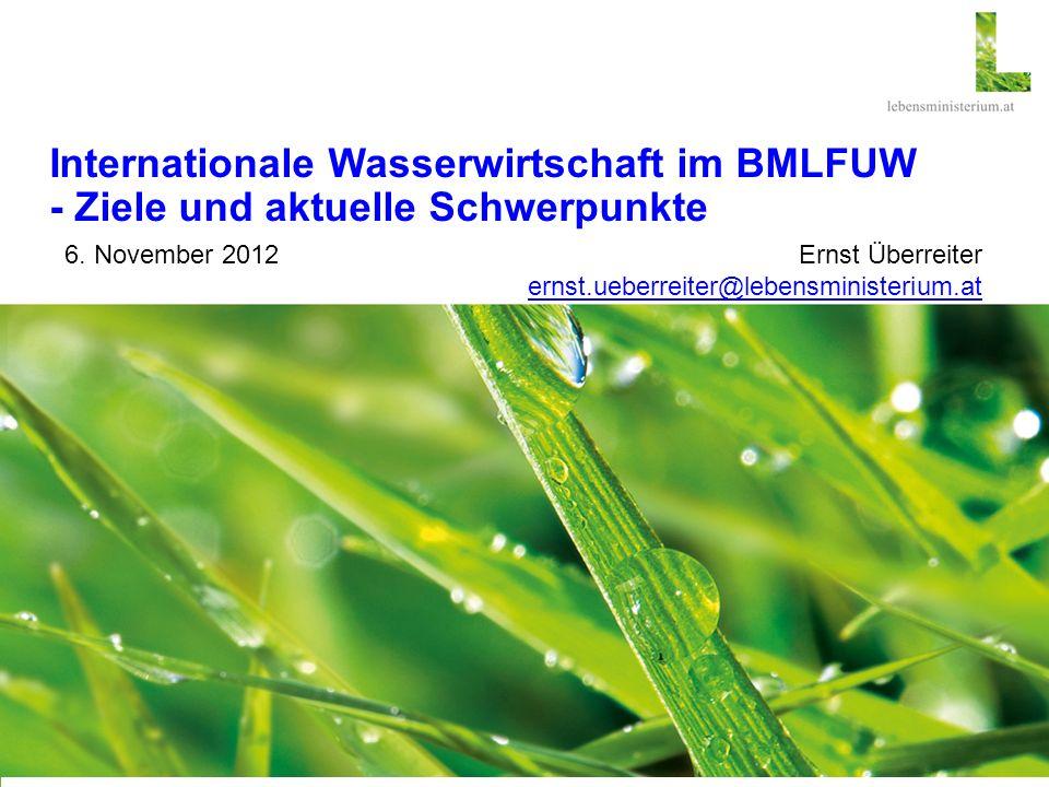 Page 1 / Internationale Wasserwirtschaft im BMLFUW - Ziele und aktuelle Schwerpunkte; CLUB IWA, Wien, 6. November 2012 Internationale Wasserwirtschaft