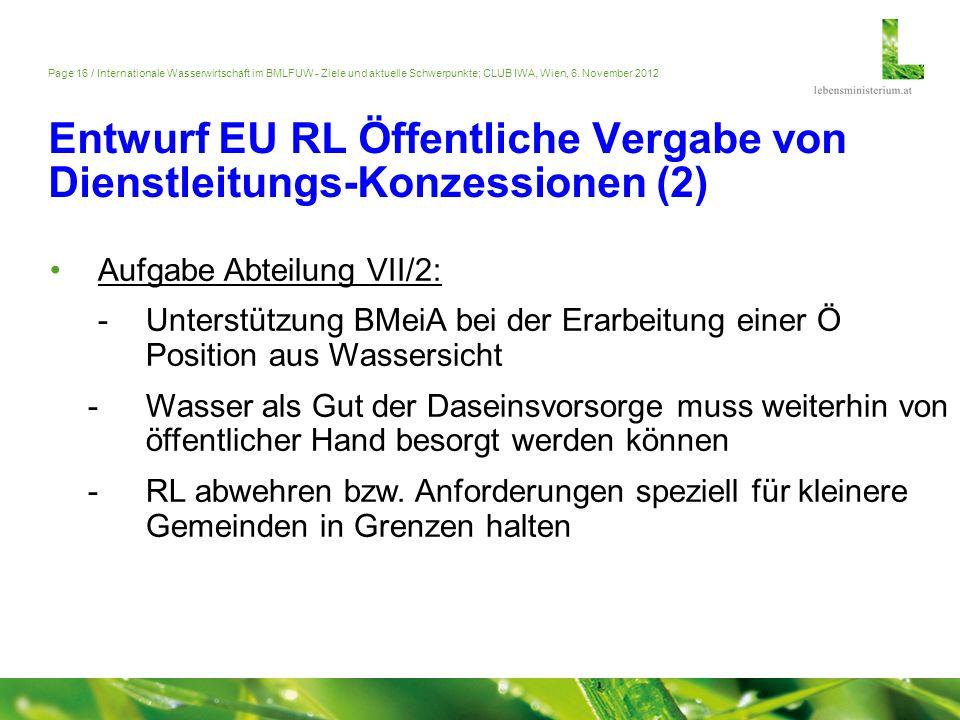 Page 16 / Internationale Wasserwirtschaft im BMLFUW - Ziele und aktuelle Schwerpunkte; CLUB IWA, Wien, 6. November 2012 Entwurf EU RL Öffentliche Verg