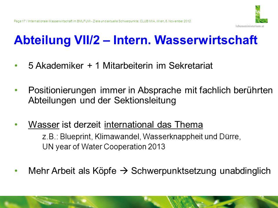 Page 17 / Internationale Wasserwirtschaft im BMLFUW - Ziele und aktuelle Schwerpunkte; CLUB IWA, Wien, 6. November 2012 Abteilung VII/2 – Intern. Wass