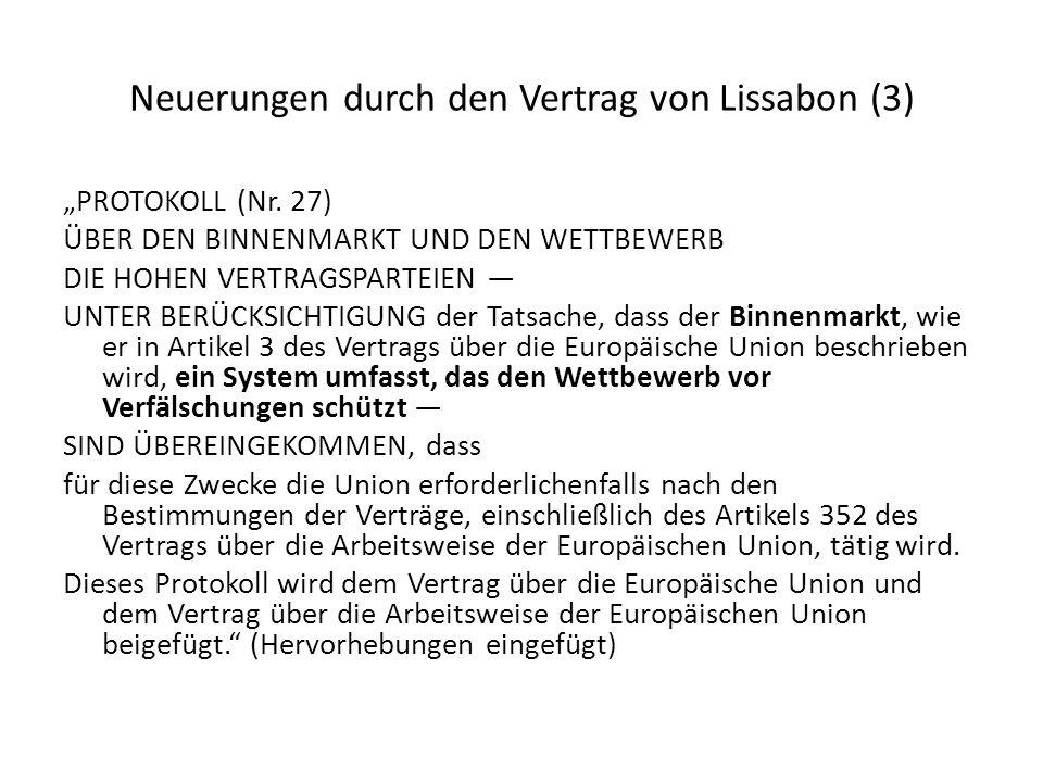 Neuerungen durch den Vertrag von Lissabon (3) PROTOKOLL (Nr. 27) ÜBER DEN BINNENMARKT UND DEN WETTBEWERB DIE HOHEN VERTRAGSPARTEIEN UNTER BERÜCKSICHTI