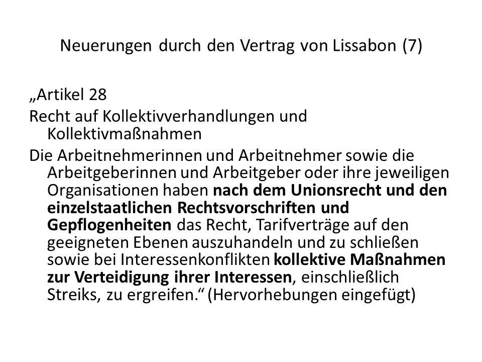 Neuerungen durch den Vertrag von Lissabon (7) Artikel 28 Recht auf Kollektivverhandlungen und Kollektivmaßnahmen Die Arbeitnehmerinnen und Arbeitnehme