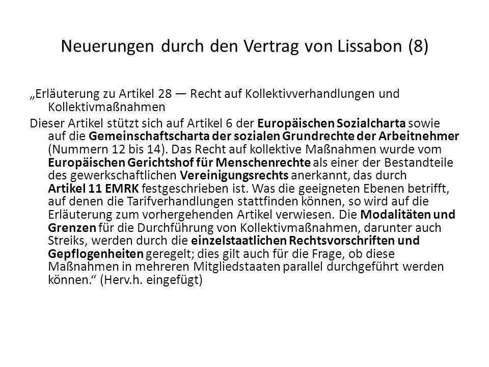Neuerungen durch den Vertrag von Lissabon (8) Erläuterung zu Artikel 28 Recht auf Kollektivverhandlungen und Kollektivmaßnahmen Dieser Artikel stützt sich auf Artikel 6 der Europäischen Sozialcharta sowie auf die Gemeinschaftscharta der sozialen Grundrechte der Arbeitnehmer (Nummern 12 bis 14).