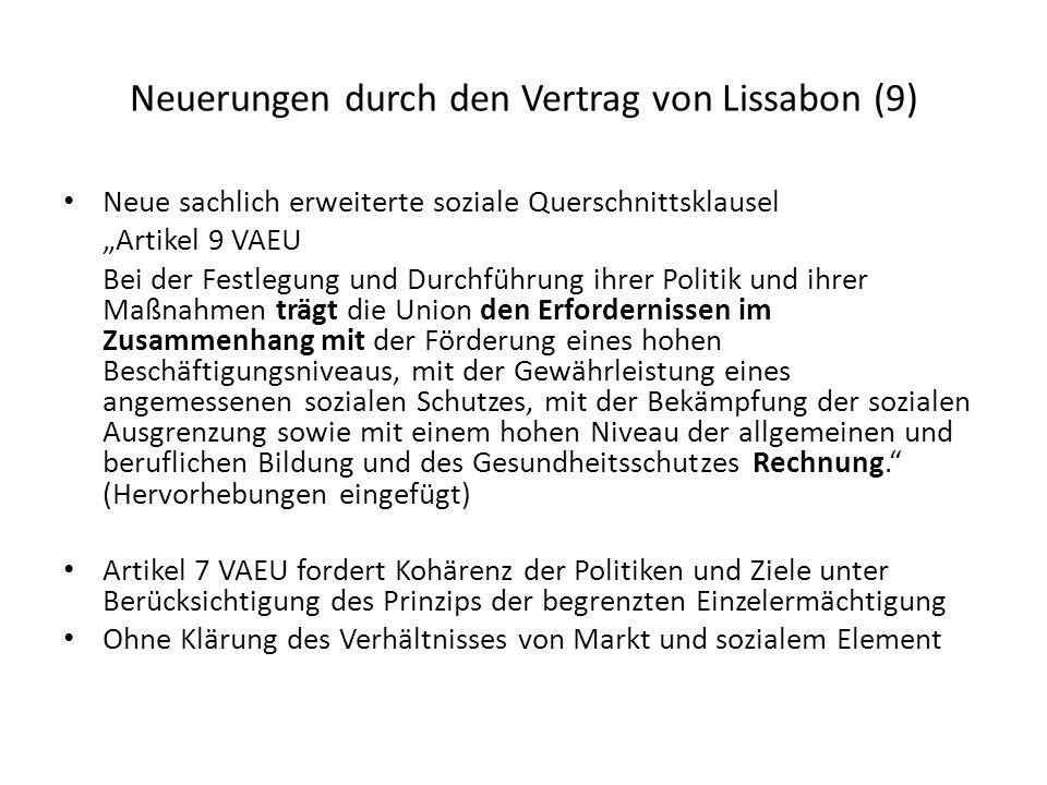 Neuerungen durch den Vertrag von Lissabon (9) Neue sachlich erweiterte soziale Querschnittsklausel Artikel 9 VAEU Bei der Festlegung und Durchführung
