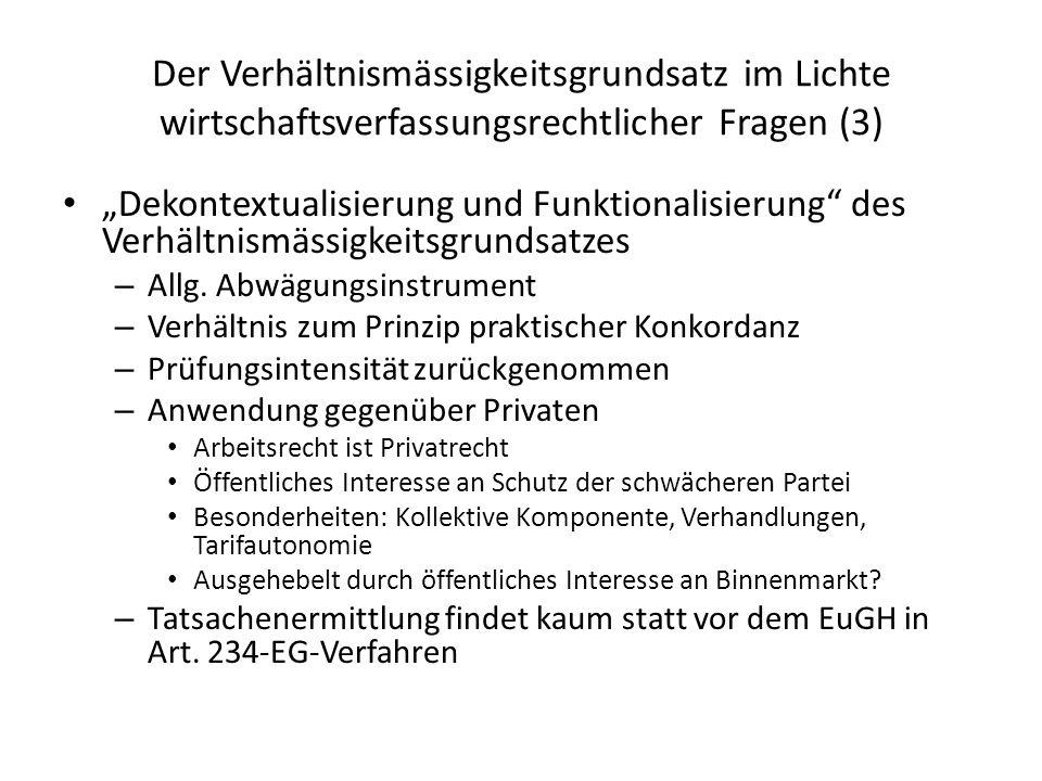 Der Verhältnismässigkeitsgrundsatz im Lichte wirtschaftsverfassungsrechtlicher Fragen (3) Dekontextualisierung und Funktionalisierung des Verhältnismässigkeitsgrundsatzes – Allg.