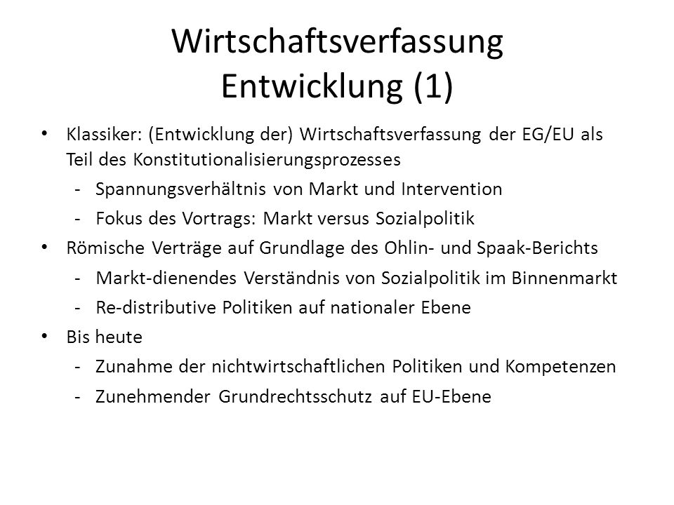 Wirtschaftsverfassung Entwicklung (1) Klassiker: (Entwicklung der) Wirtschaftsverfassung der EG/EU als Teil des Konstitutionalisierungsprozesses -Span