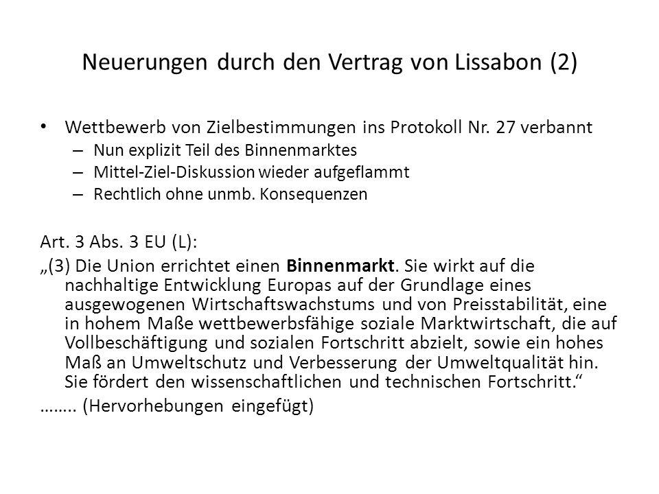 Neuerungen durch den Vertrag von Lissabon (2) Wettbewerb von Zielbestimmungen ins Protokoll Nr. 27 verbannt – Nun explizit Teil des Binnenmarktes – Mi