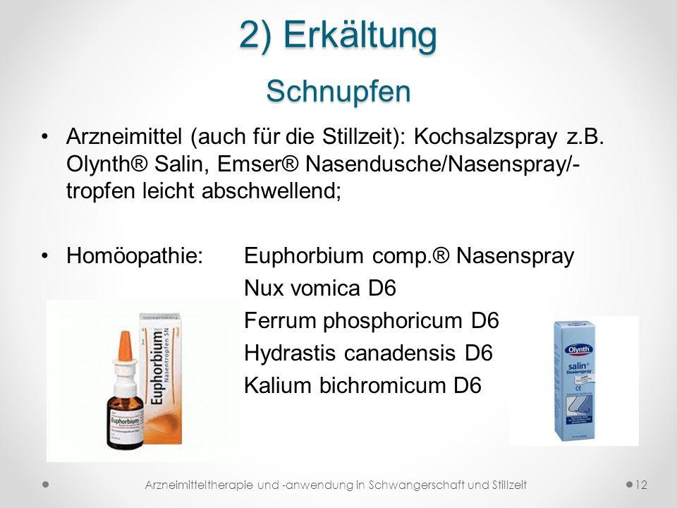 2) Erkältung Schnupfen Arzneimittel (auch für die Stillzeit): Kochsalzspray z.B. Olynth® Salin, Emser® Nasendusche/Nasenspray/- tropfen leicht abschwe