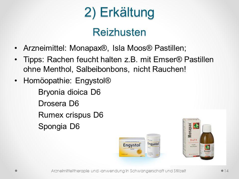 2) Erkältung Reizhusten Arzneimittel: Monapax®, Isla Moos® Pastillen; Tipps: Rachen feucht halten z.B. mit Emser® Pastillen ohne Menthol, Salbeibonbon