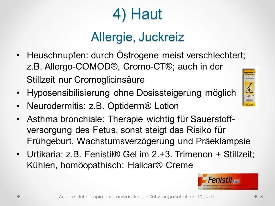 4) Haut Allergie, Juckreiz Heuschnupfen: durch Östrogene meist verschlechtert; z.B. Allergo-COMOD®, Cromo-CT®; auch in der Stillzeit nur Cromoglicinsä