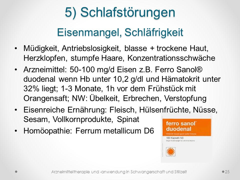 5) Schlafstörungen Eisenmangel, Schläfrigkeit Müdigkeit, Antriebslosigkeit, blasse + trockene Haut, Herzklopfen, stumpfe Haare, Konzentrationsschwäche