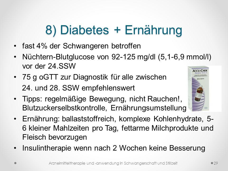 8) Diabetes + Ernährung fast 4% der Schwangeren betroffen Nüchtern-Blutglucose von 92-125 mg/dl (5,1-6,9 mmol/l) vor der 24.SSW 75 g oGTT zur Diagnost