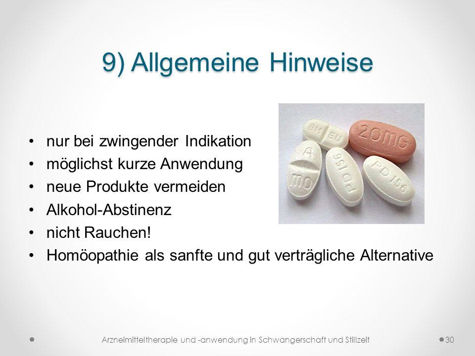 9) Allgemeine Hinweise nur bei zwingender Indikation möglichst kurze Anwendung neue Produkte vermeiden Alkohol-Abstinenz nicht Rauchen! Homöopathie al