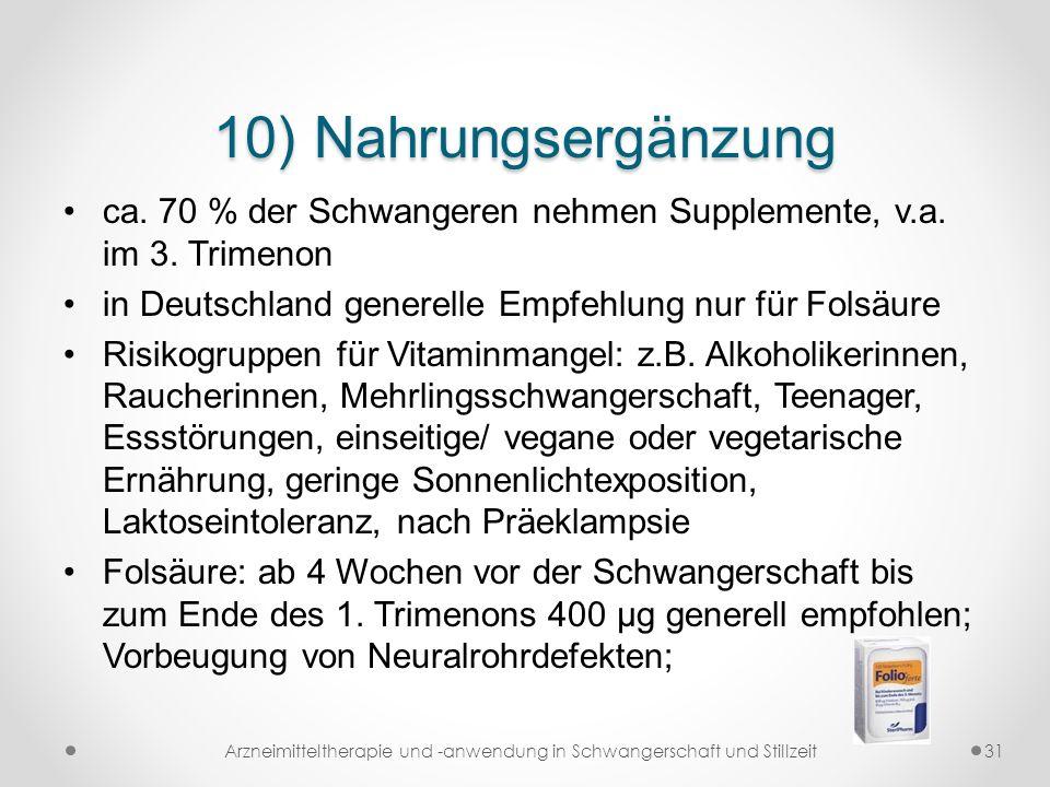 10) Nahrungsergänzung ca. 70 % der Schwangeren nehmen Supplemente, v.a. im 3. Trimenon in Deutschland generelle Empfehlung nur für Folsäure Risikogrup